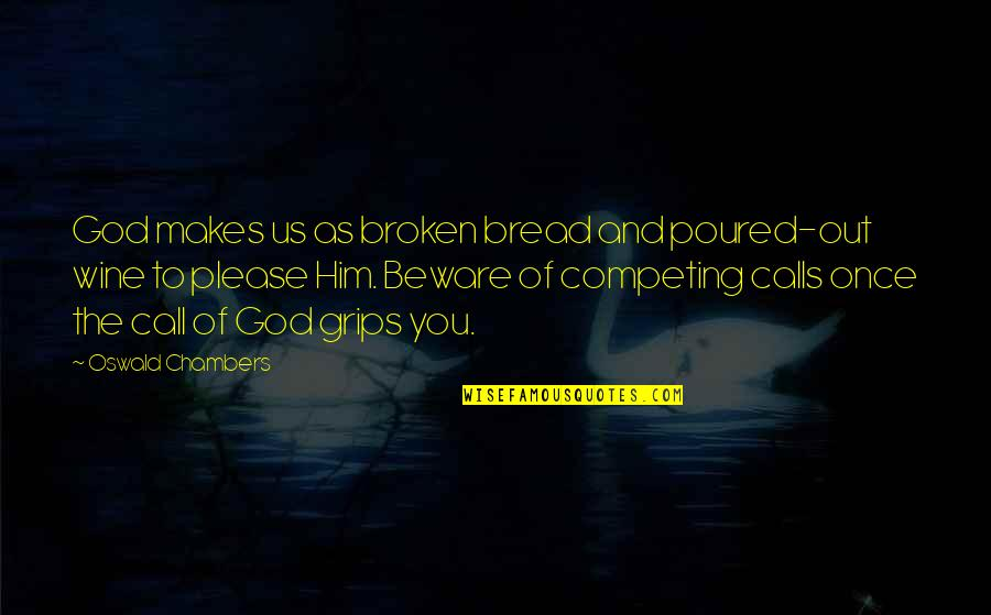 Calls Quotes By Oswald Chambers: God makes us as broken bread and poured-out