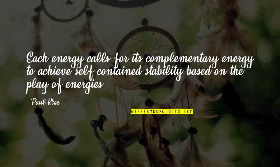 Calls Quotes By Paul Klee: Each energy calls for its complementary energy to