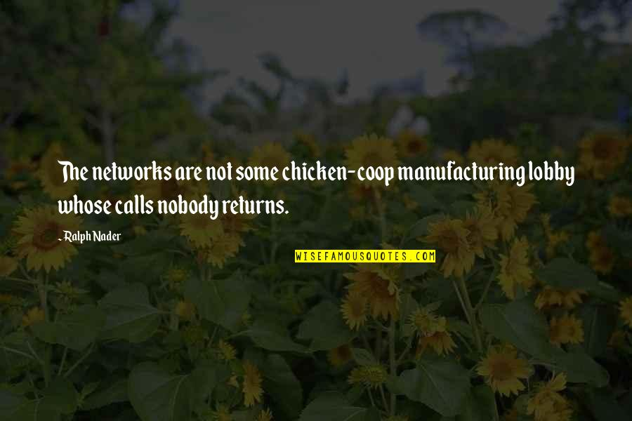Calls Quotes By Ralph Nader: The networks are not some chicken-coop manufacturing lobby