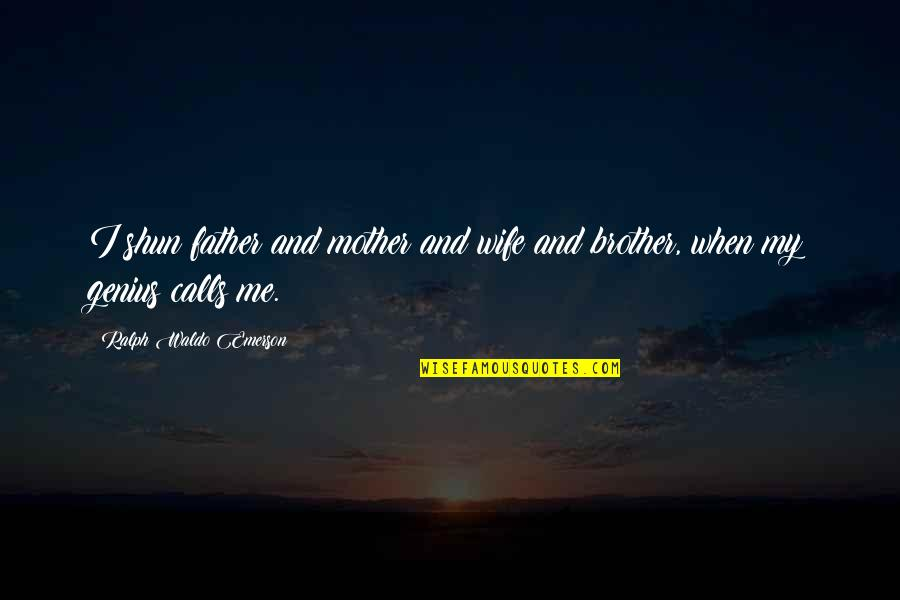 Calls Quotes By Ralph Waldo Emerson: I shun father and mother and wife and