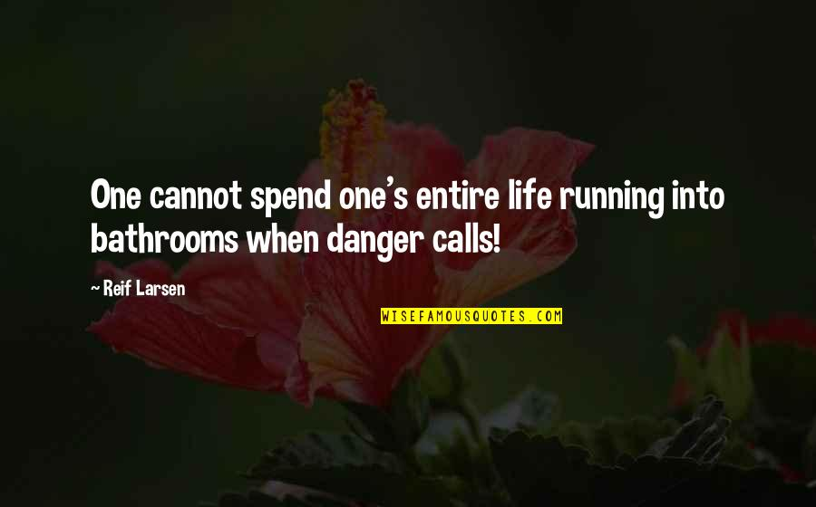 Calls Quotes By Reif Larsen: One cannot spend one's entire life running into