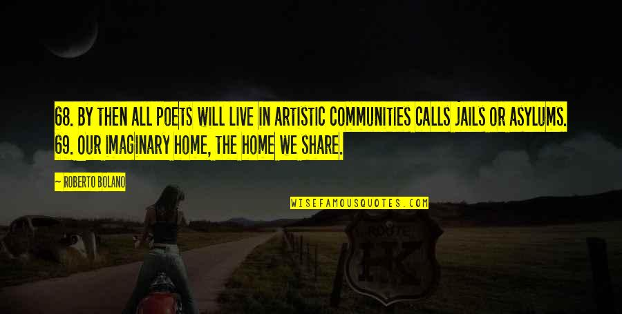 Calls Quotes By Roberto Bolano: 68. By then all poets will live in