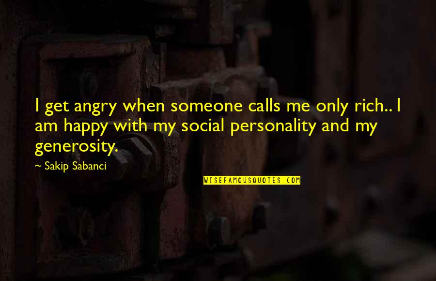 Calls Quotes By Sakip Sabanci: I get angry when someone calls me only
