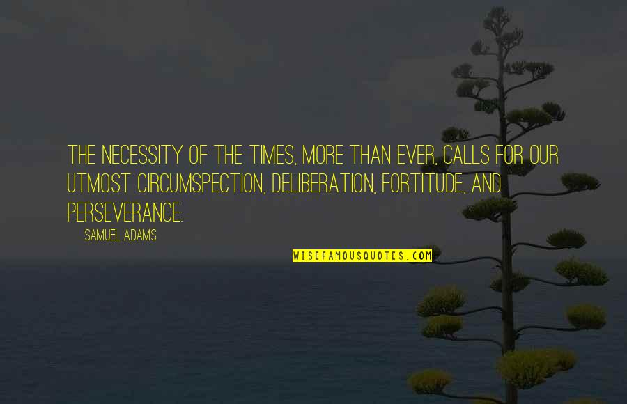 Calls Quotes By Samuel Adams: The necessity of the times, more than ever,