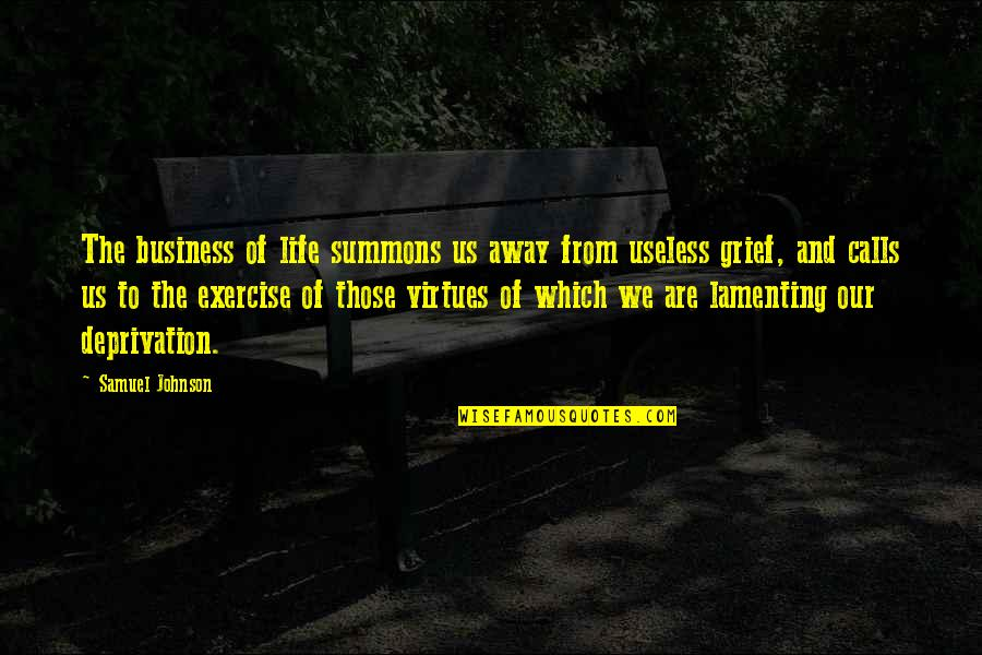 Calls Quotes By Samuel Johnson: The business of life summons us away from