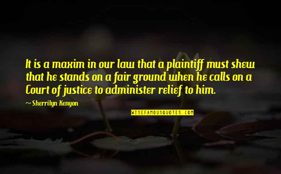 Calls Quotes By Sherrilyn Kenyon: It is a maxim in our law that