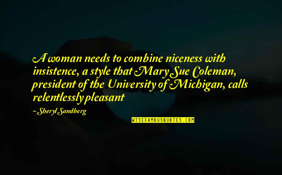 Calls Quotes By Sheryl Sandberg: A woman needs to combine niceness with insistence,