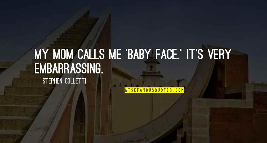 Calls Quotes By Stephen Colletti: My mom calls me 'baby face.' It's very