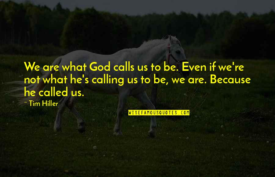 Calls Quotes By Tim Hiller: We are what God calls us to be.