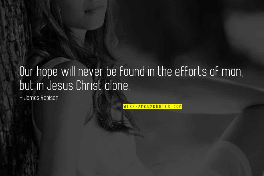 Callum Innes Quotes By James Robison: Our hope will never be found in the