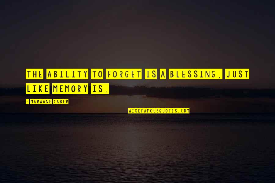 Calon Quotes By Marwane Caber: The ability to forget is a blessing, just