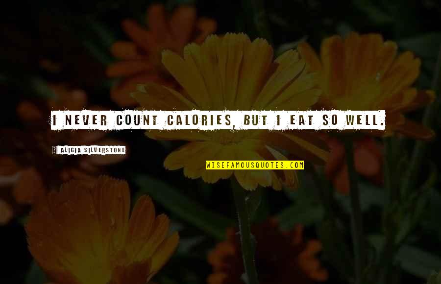 Calories Quotes By Alicia Silverstone: I never count calories, but I eat so