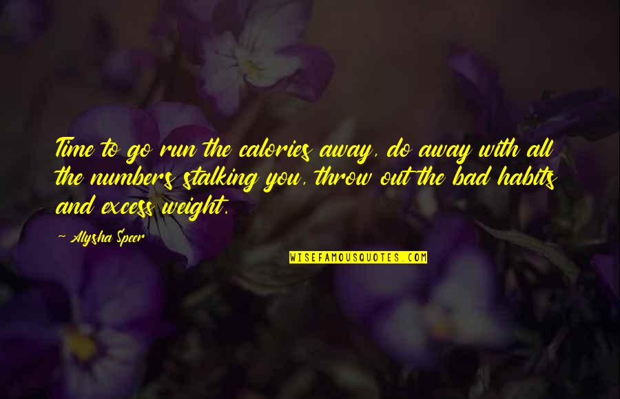 Calories Quotes By Alysha Speer: Time to go run the calories away, do