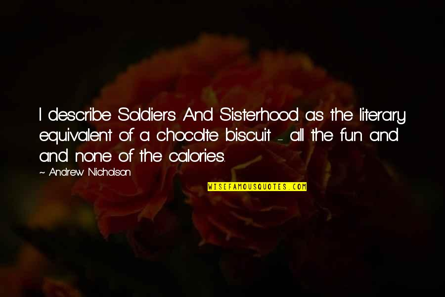 Calories Quotes By Andrew Nicholson: I describe Soldiers And Sisterhood as the literary