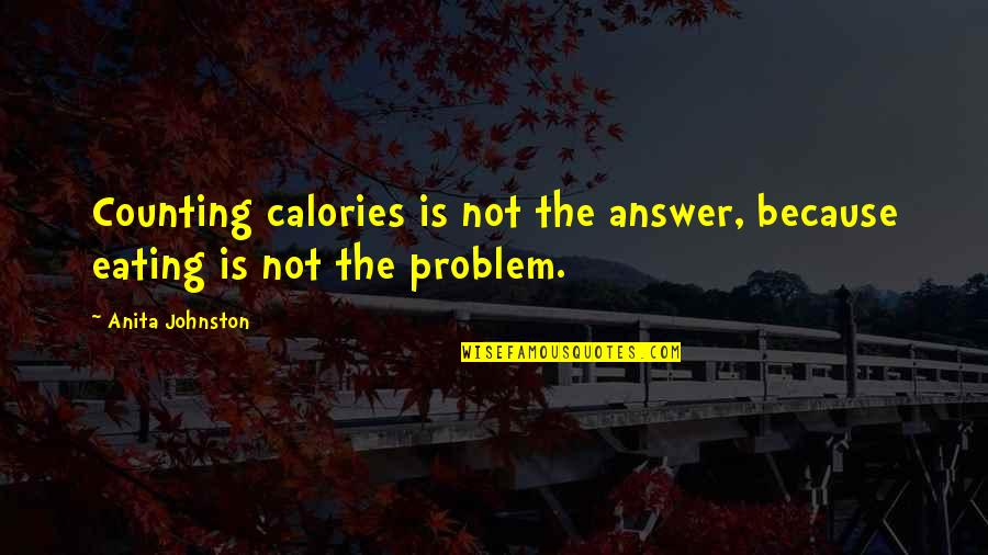 Calories Quotes By Anita Johnston: Counting calories is not the answer, because eating