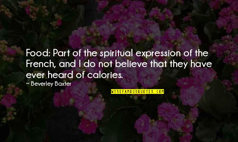 Calories Quotes By Beverley Baxter: Food: Part of the spiritual expression of the