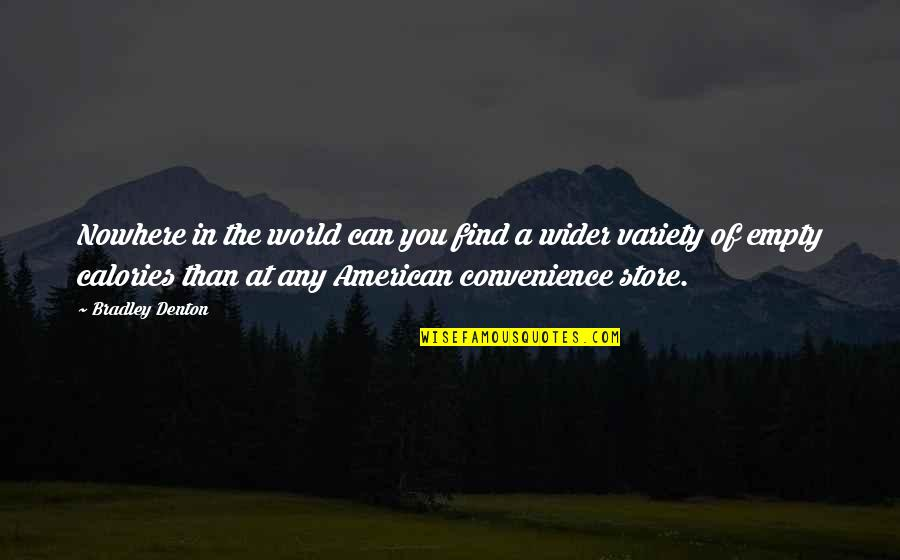 Calories Quotes By Bradley Denton: Nowhere in the world can you find a