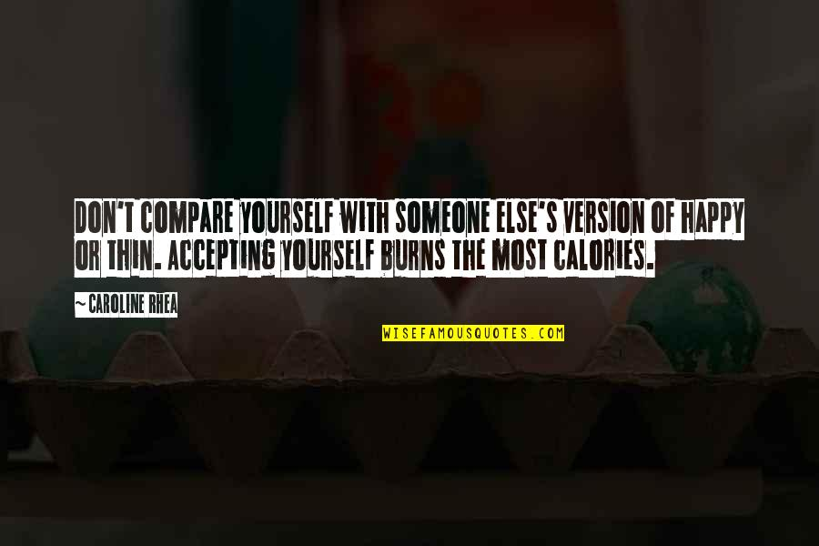Calories Quotes By Caroline Rhea: Don't compare yourself with someone else's version of