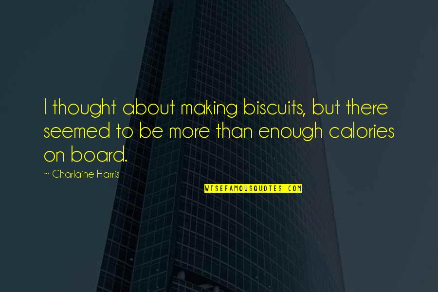 Calories Quotes By Charlaine Harris: I thought about making biscuits, but there seemed