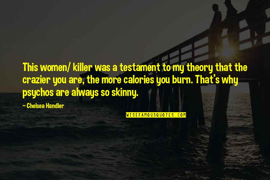 Calories Quotes By Chelsea Handler: This women/ killer was a testament to my