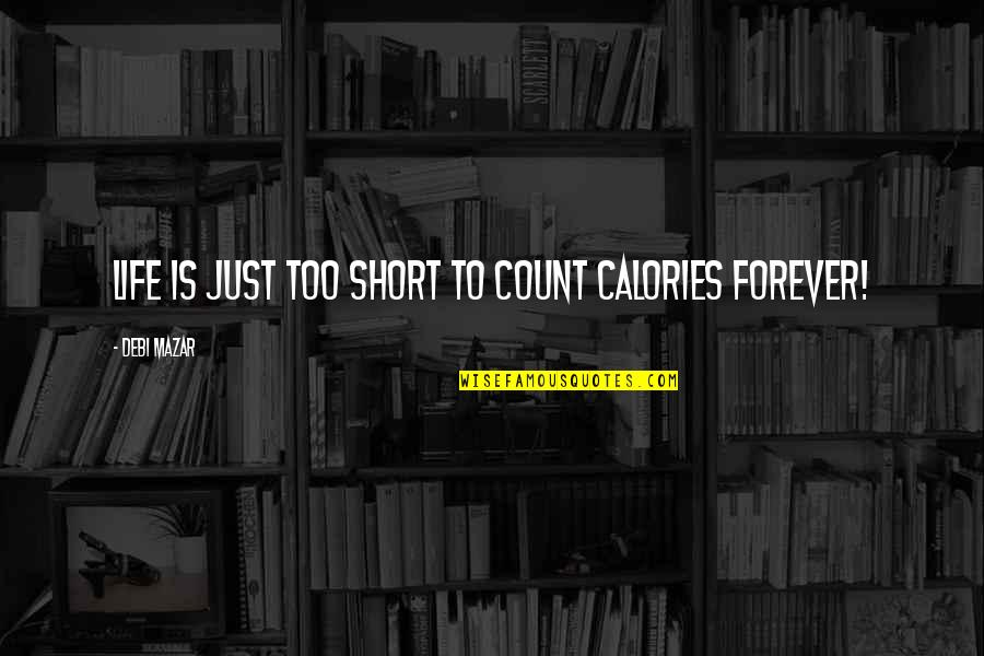 Calories Quotes By Debi Mazar: Life is just too short to count calories