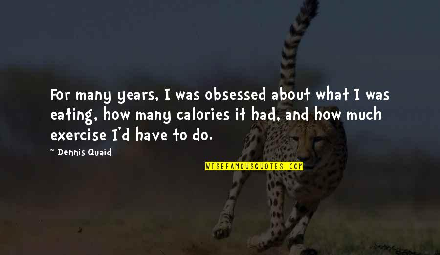 Calories Quotes By Dennis Quaid: For many years, I was obsessed about what
