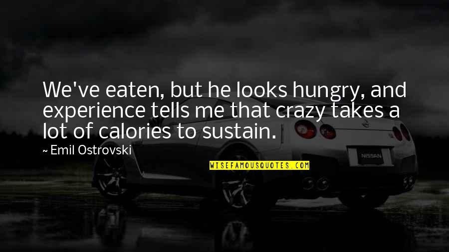 Calories Quotes By Emil Ostrovski: We've eaten, but he looks hungry, and experience