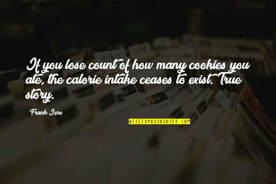 Calories Quotes By Frank Iero: If you lose count of how many cookies