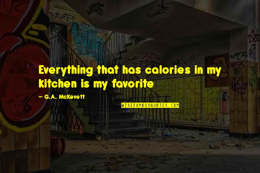 Calories Quotes By G.A. McKevett: Everything that has calories in my kitchen is