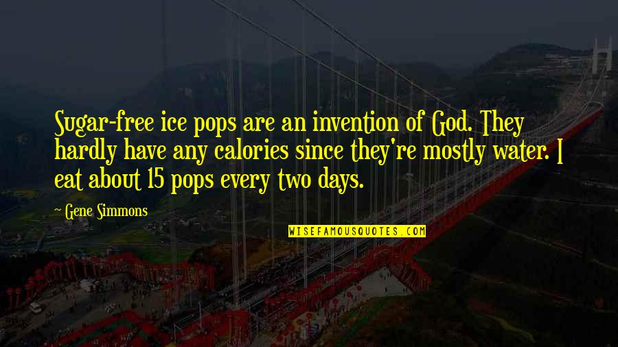 Calories Quotes By Gene Simmons: Sugar-free ice pops are an invention of God.