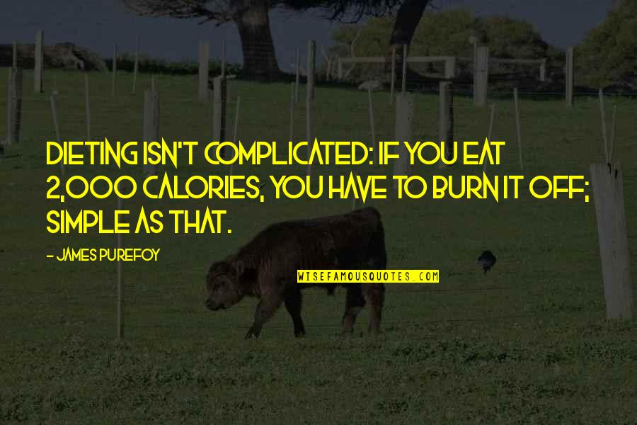 Calories Quotes By James Purefoy: Dieting isn't complicated: if you eat 2,000 calories,