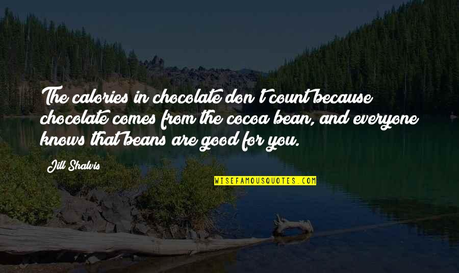 Calories Quotes By Jill Shalvis: The calories in chocolate don't count because chocolate