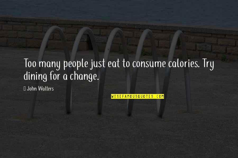 Calories Quotes By John Walters: Too many people just eat to consume calories.