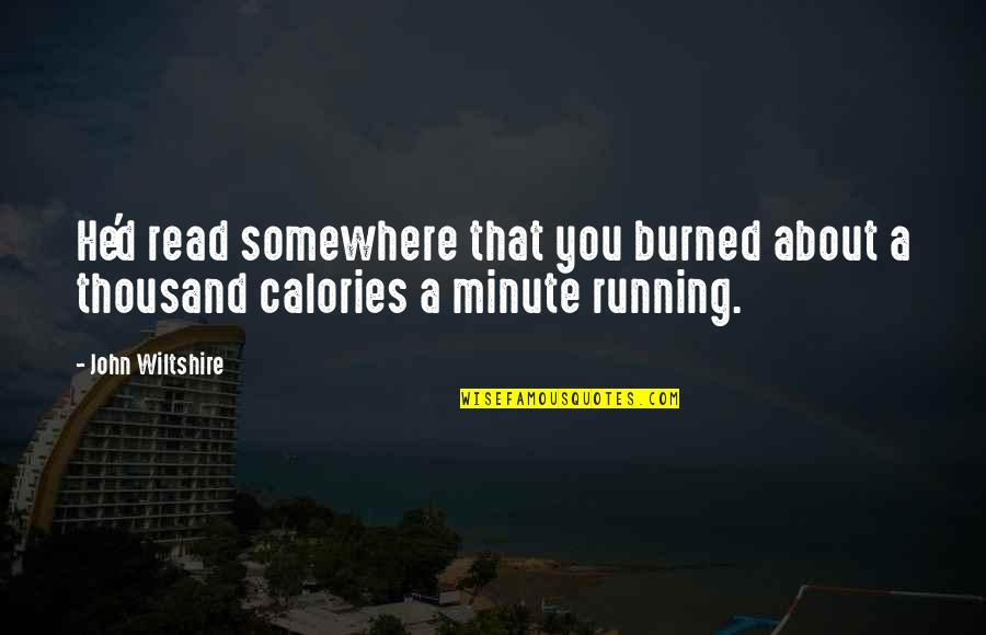 Calories Quotes By John Wiltshire: He'd read somewhere that you burned about a
