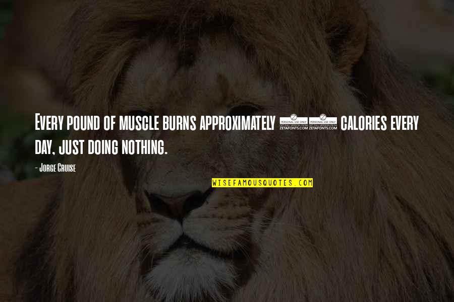 Calories Quotes By Jorge Cruise: Every pound of muscle burns approximately 50 calories