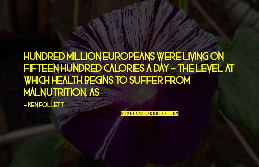 Calories Quotes By Ken Follett: hundred million Europeans were living on fifteen hundred