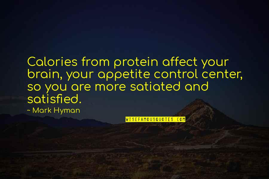 Calories Quotes By Mark Hyman: Calories from protein affect your brain, your appetite