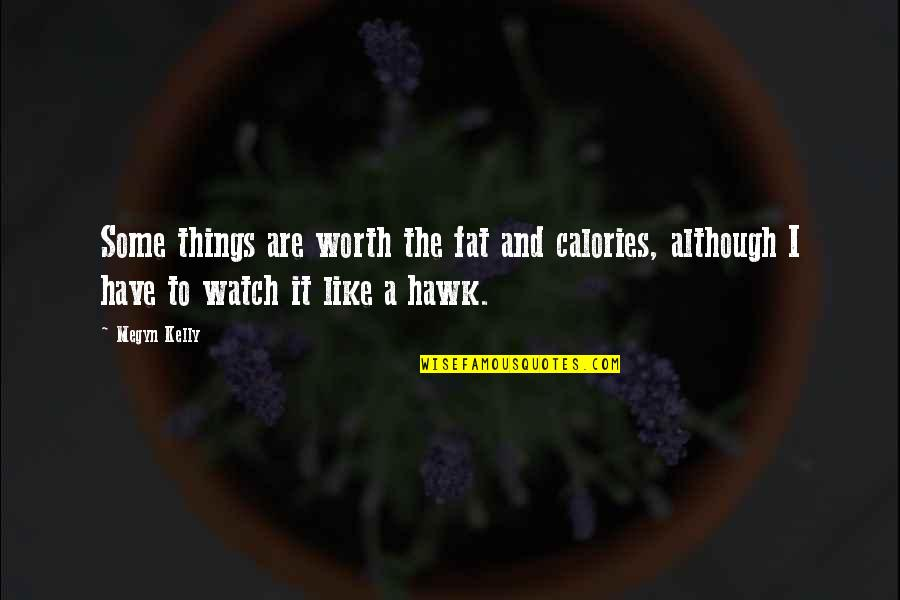Calories Quotes By Megyn Kelly: Some things are worth the fat and calories,