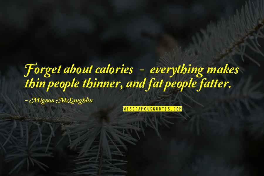 Calories Quotes By Mignon McLaughlin: Forget about calories - everything makes thin people