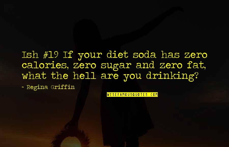 Calories Quotes By Regina Griffin: Ish #19 If your diet soda has zero
