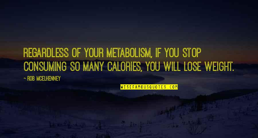 Calories Quotes By Rob McElhenney: Regardless of your metabolism, if you stop consuming