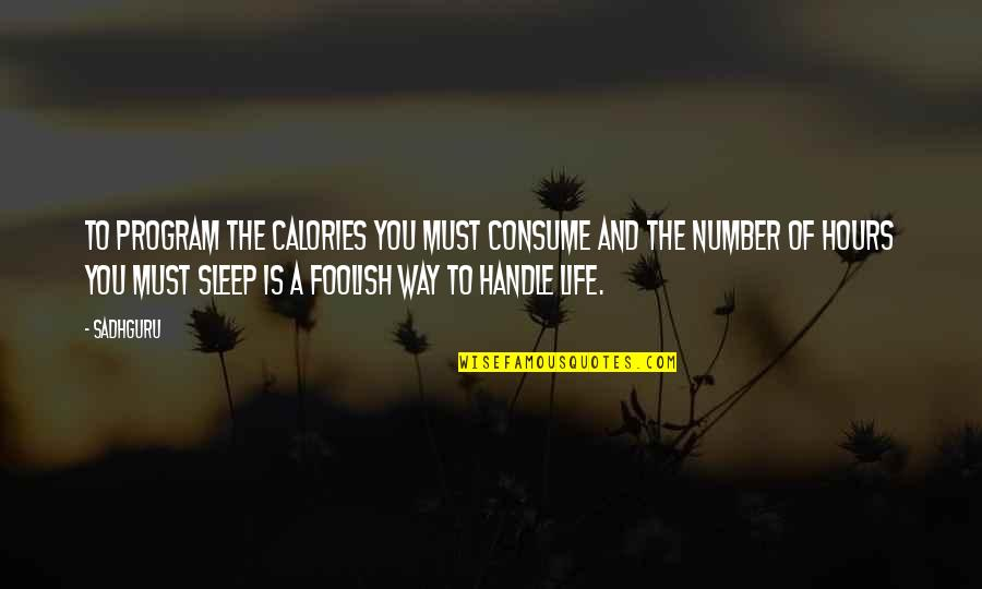Calories Quotes By Sadhguru: To program the calories you must consume and