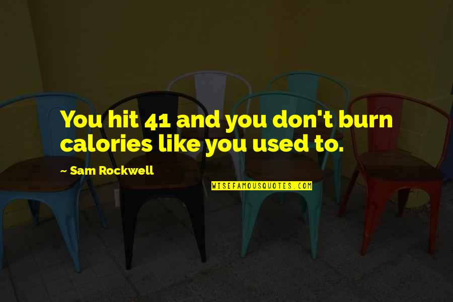 Calories Quotes By Sam Rockwell: You hit 41 and you don't burn calories