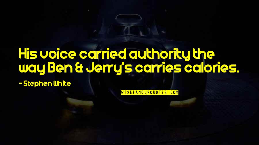 Calories Quotes By Stephen White: His voice carried authority the way Ben &