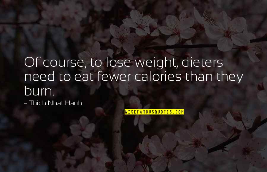Calories Quotes By Thich Nhat Hanh: Of course, to lose weight, dieters need to