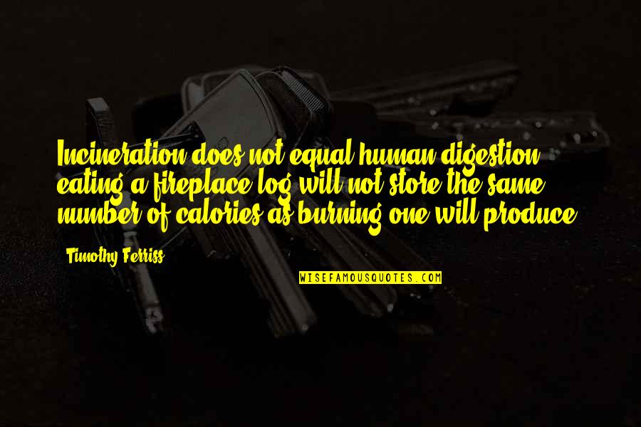 Calories Quotes By Timothy Ferriss: Incineration does not equal human digestion; eating a