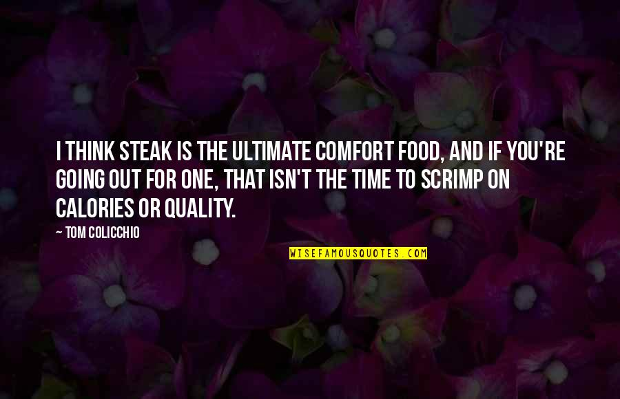 Calories Quotes By Tom Colicchio: I think steak is the ultimate comfort food,