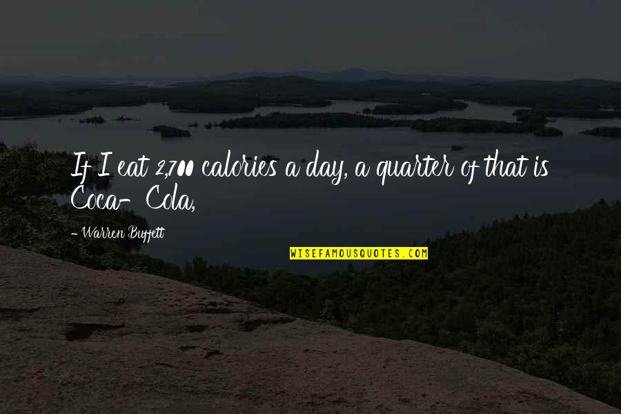 Calories Quotes By Warren Buffett: If I eat 2,700 calories a day, a