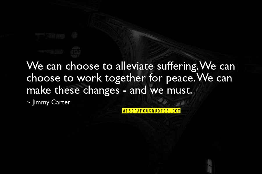 Calvin Abueva Quotes By Jimmy Carter: We can choose to alleviate suffering. We can