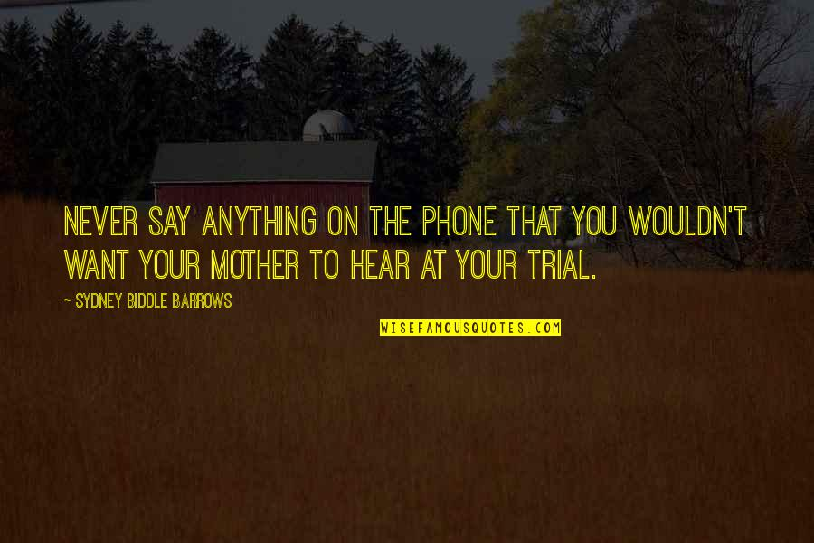 Calzona Funny Quotes By Sydney Biddle Barrows: Never say anything on the phone that you